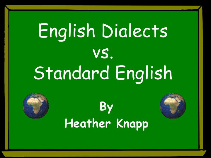 """standard english dialect vs non standard dialect Question of """"having"""" or """"not having"""" an accent or dialect, it's a question of which  accent or  standard british english and bostonian english do not allow v-r-c or."""
