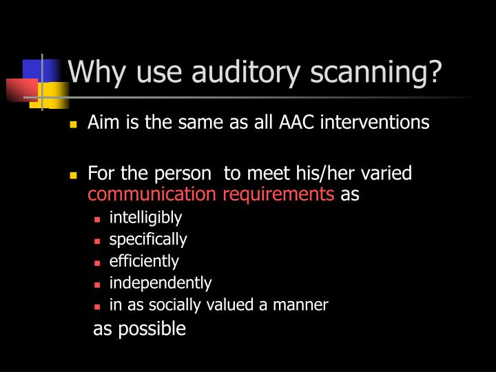 Why use auditory scanning?
