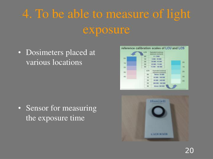 4. To be able to measure of light exposure