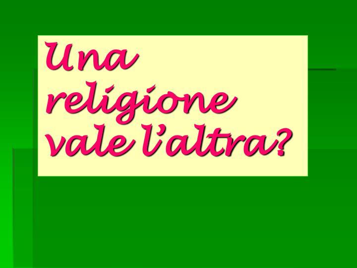Una religione vale l'altra?