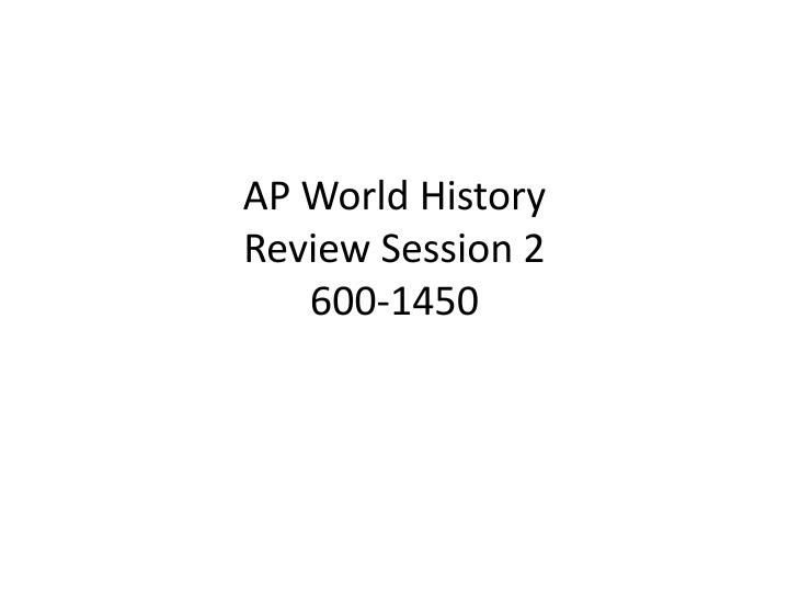 Ap world history review session 2 600 1450