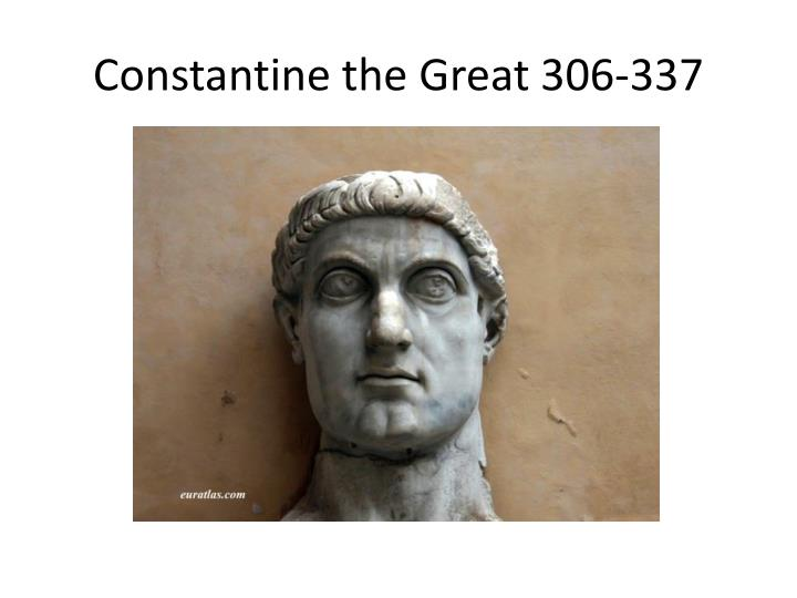 Constantine the Great 306-337