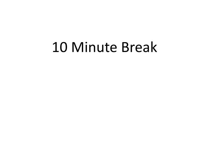 10 Minute Break