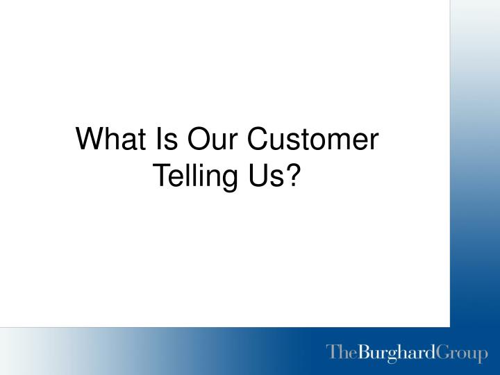 What Is Our Customer Telling Us?