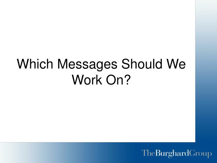 Which Messages Should We Work On?
