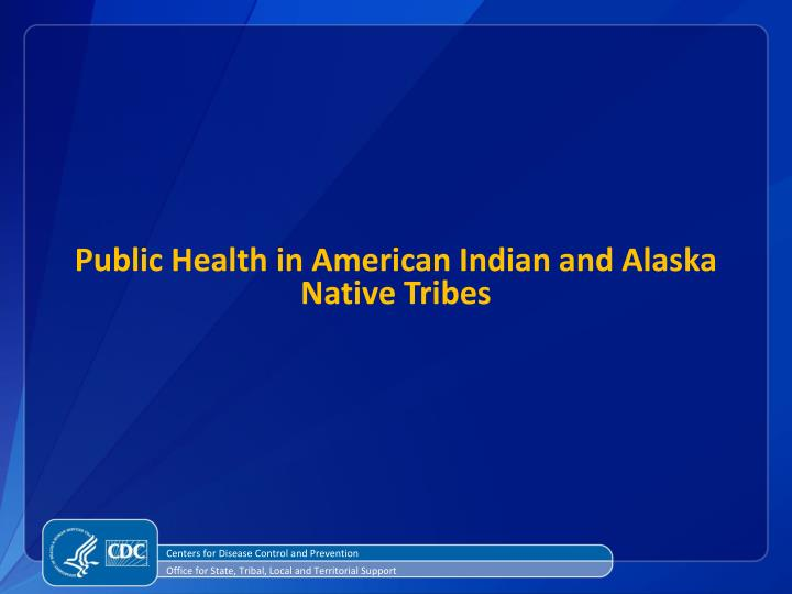 Public Health in American Indian and Alaska Native Tribes