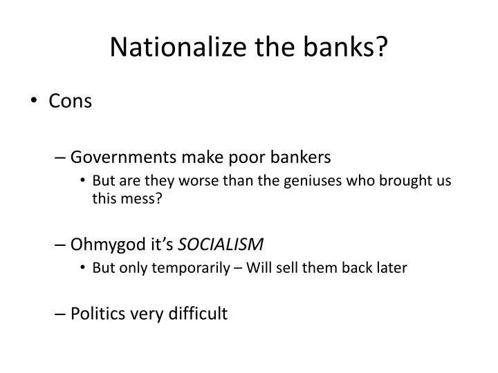 Nationalize the banks?