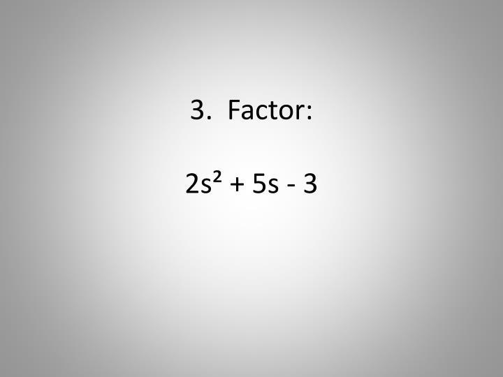 3.  Factor: