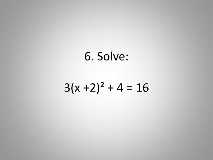 6. Solve: