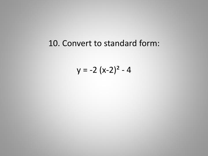10. Convert to standard form: