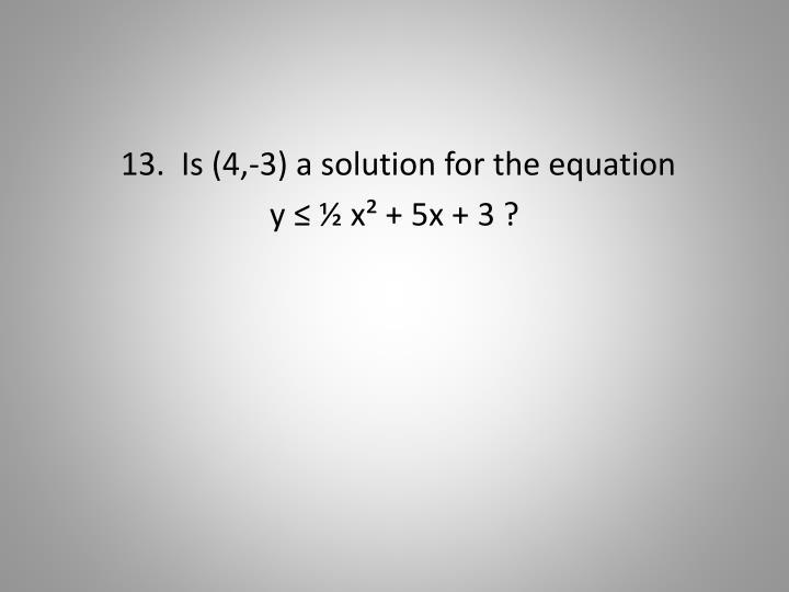 13.  Is (4,-3)