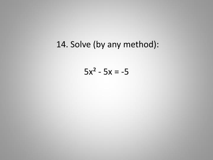 14. Solve (by any method):