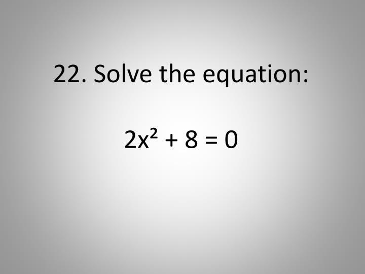 22. Solve