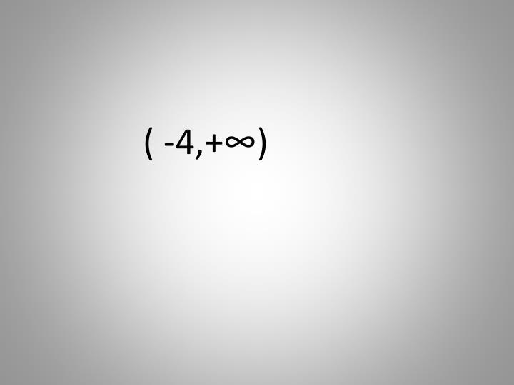 ( -4,+∞)