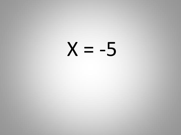 X = -5