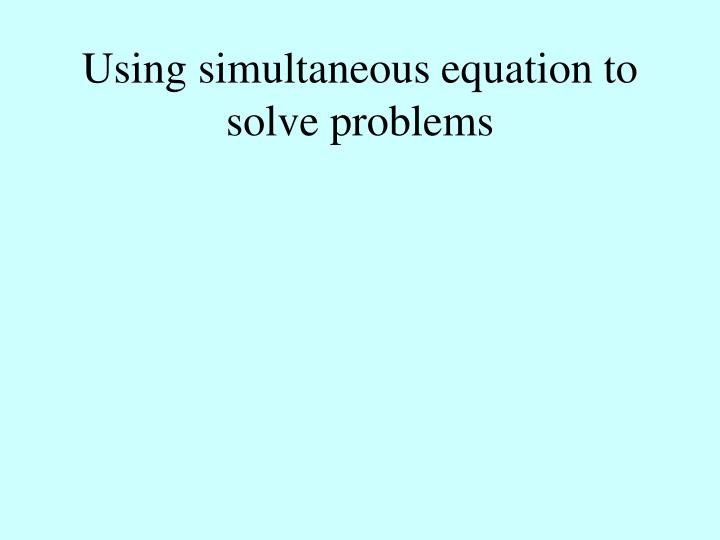 Using simultaneous equation to solve problems