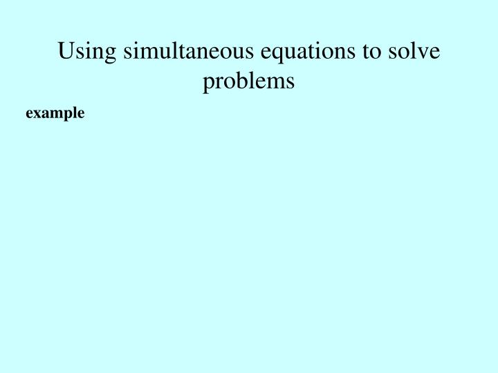 Using simultaneous equations to solve problems