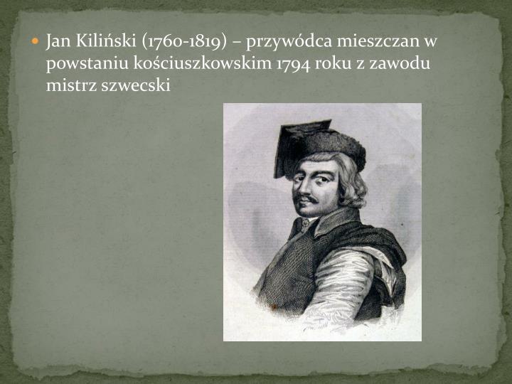 Jan Kiliski (1760-1819)  przywdca mieszczan w powstaniu kociuszkowskim 1794 roku z zawodu mistrz szwecski