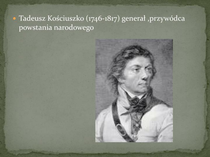 Tadeusz Kociuszko (1746-1817) genera ,przywdca powstania narodowego