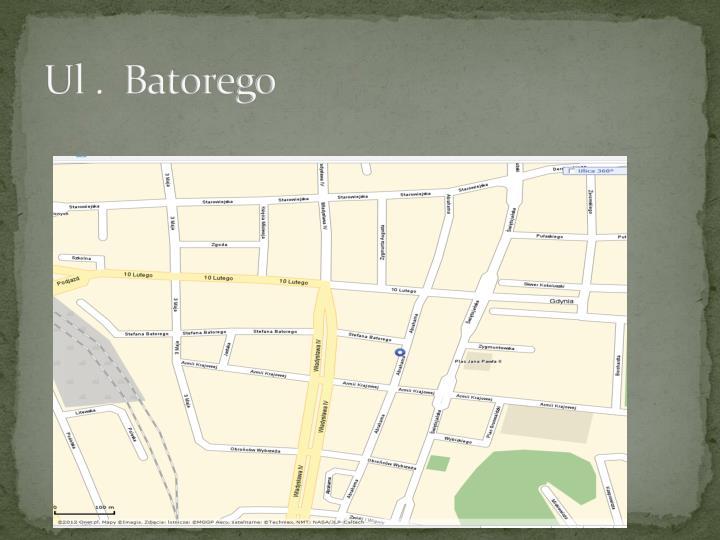 Ul .  Batorego