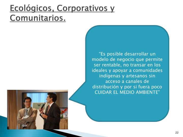 Ecológicos, Corporativos y Comunitarios.