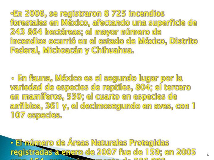 En 2006, se registraron 8 725 incendios forestales en México, afectando una superficie de 243 864 hectáreas; el mayor número de incendios ocurrió en el estado de México, Distrito Federal,