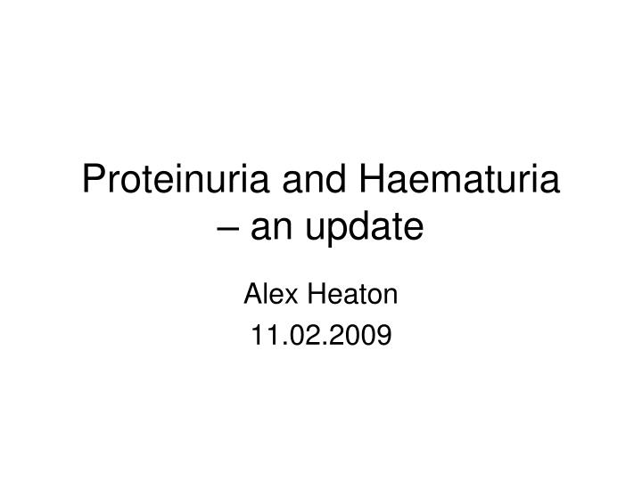 Proteinuria and haematuria an update