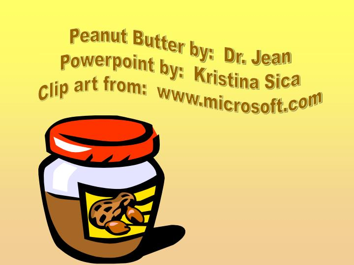 Peanut Butter by:  Dr. Jean