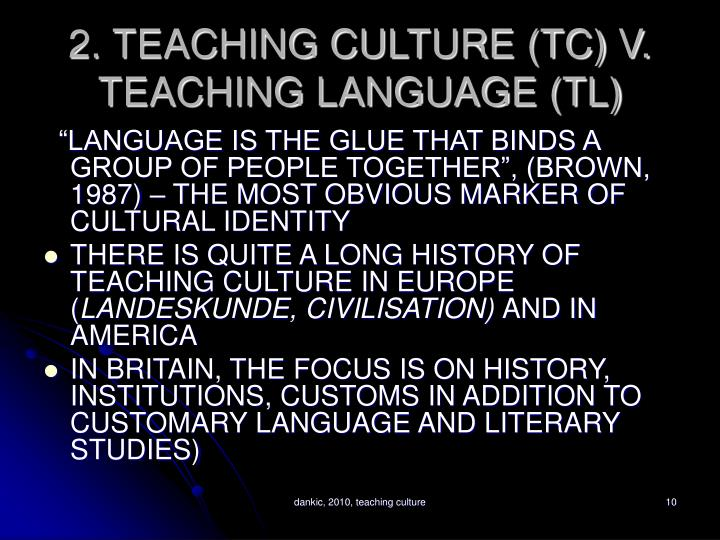 2. TEACHING CULTURE (TC) V. TEACHING LANGUAGE (TL)