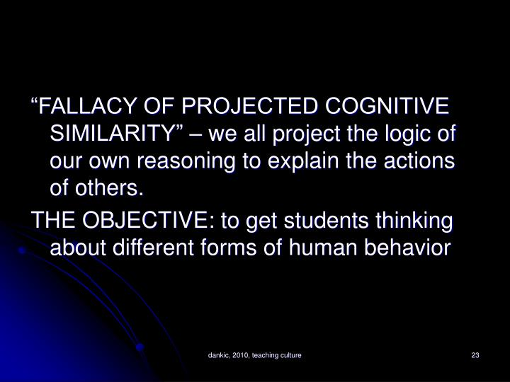 """FALLACY OF PROJECTED COGNITIVE SIMILARITY"" – we all project the logic of our own reasoning to explain the actions of others."