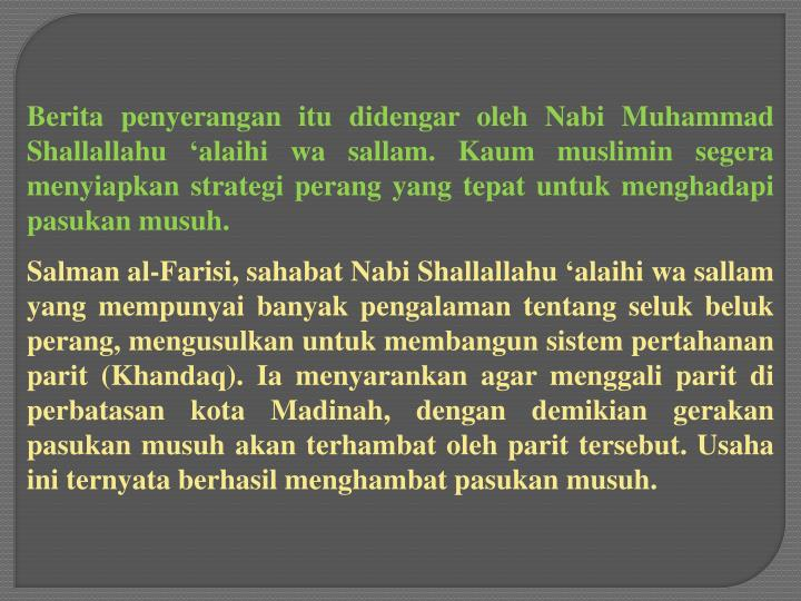 Berita penyerangan itu didengar oleh Nabi Muhammad Shallallahu 'alaihi wa sallam. Kaum muslimin segera menyiapkan strategi perang yang tepat untuk menghadapi pasukan musuh.