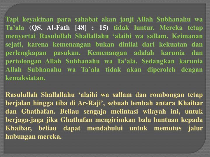 Tapi keyakinan para sahabat akan janji Allah Subhanahu wa Ta'ala