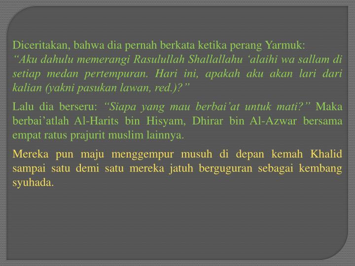 Diceritakan, bahwa dia pernah berkata ketika perang Yarmuk: