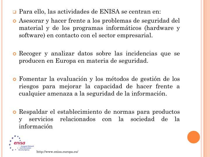 Para ello, las actividades de ENISA se centran en: