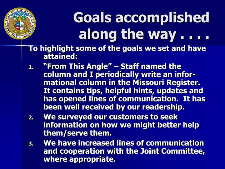 Goals accomplished along the way . . . .