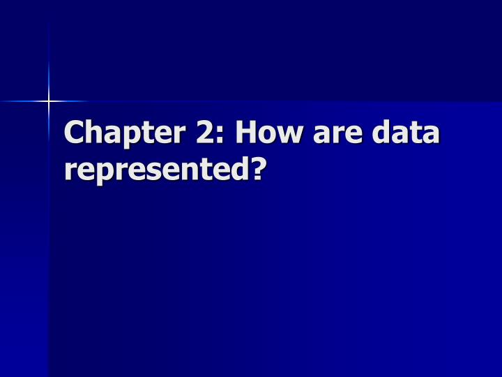 Chapter 2 how are data represented