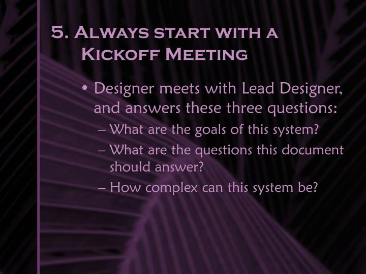 5. Always start with a Kickoff Meeting