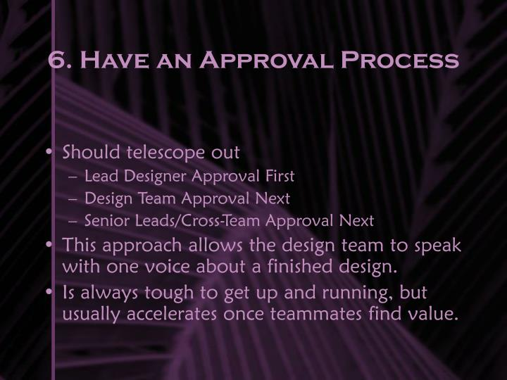 6. Have an Approval Process
