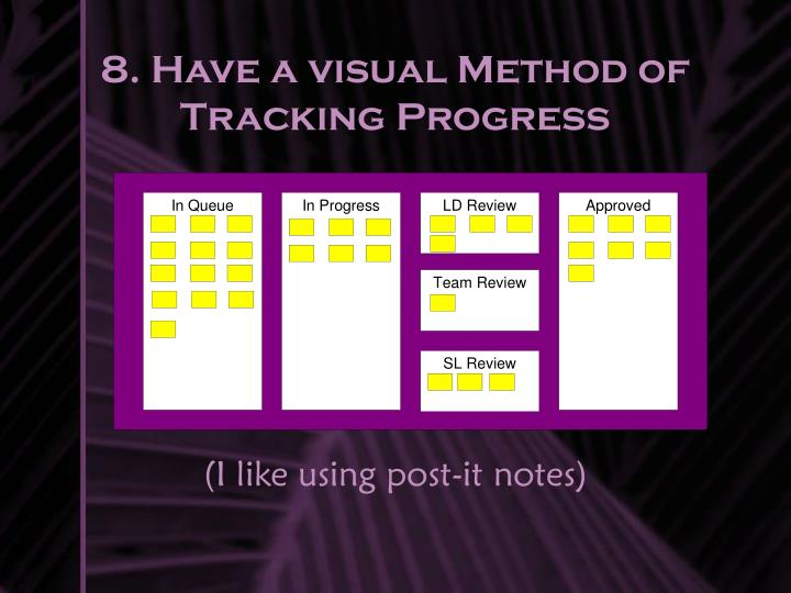 8. Have a visual Method of Tracking Progress