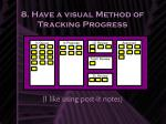 8 have a visual method of tracking progress