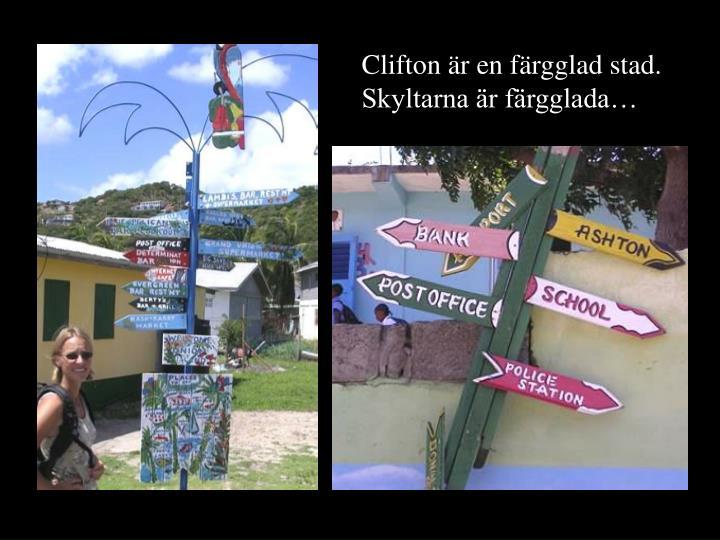 Clifton är en färgglad stad. Skyltarna är färgglada…
