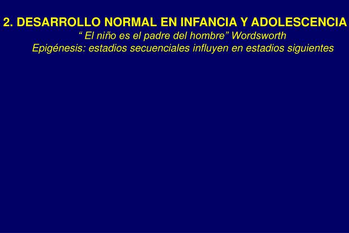 2. DESARROLLO NORMAL EN INFANCIA Y ADOLESCENCIA
