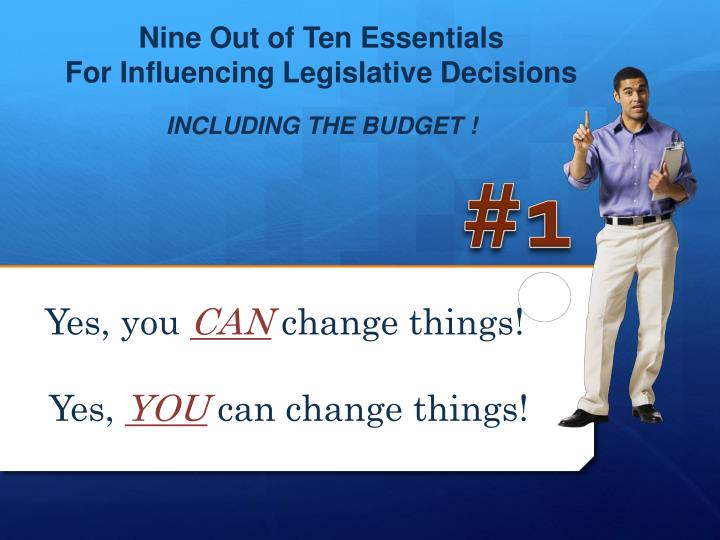 Nine out of ten essentials for influencing legislative decisions including the budget