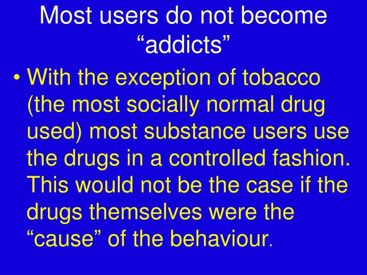 "Most users do not become ""addicts"""