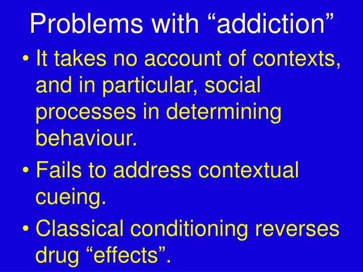 "Problems with ""addiction"""