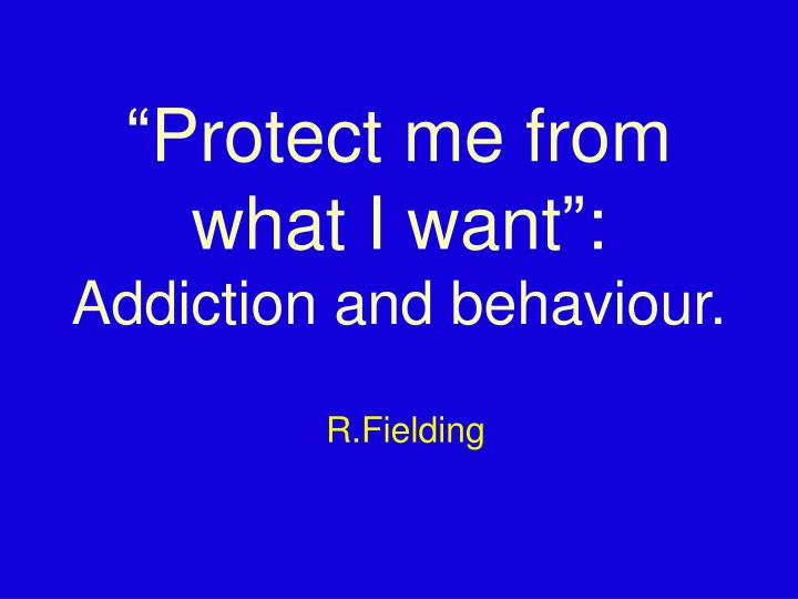 Protect me from what i want addiction and behaviour