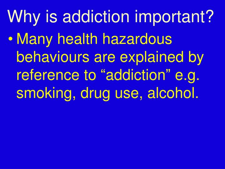 Why is addiction important?