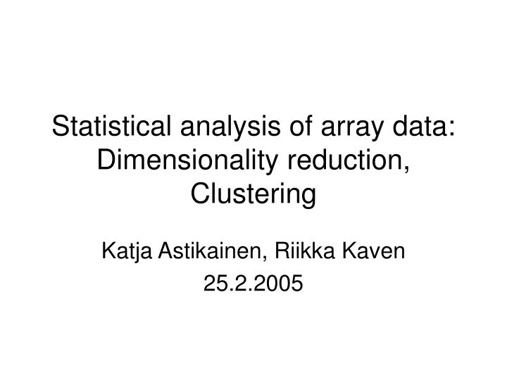 Statistical analysis of array data dimensionality reduction clustering