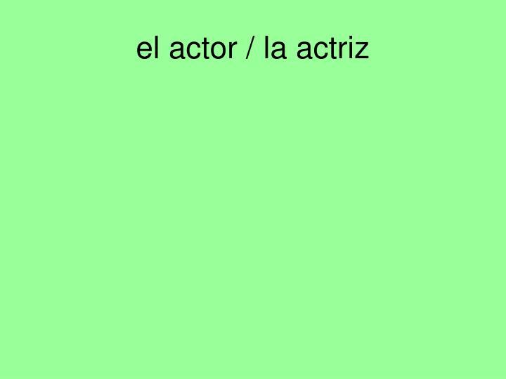 el actor / la actriz