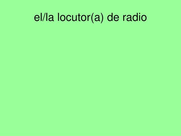 el/la locutor(a) de radio